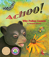 Baby bear is allergic to pollen and just wants it to be gone! Then his forest friends show him why they need pollen and how it helps him too.