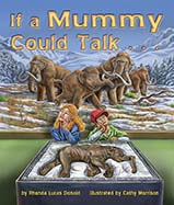 Of course, mummies can't talk; but with modern scientific tools, we can still discover what human and animal mummies have to tell us.