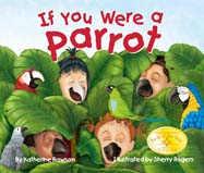 This whimsical story lets children imagine what life would be like if they were a pet parrot, climbing around the house, chewing wooden spoons, and more!